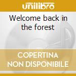 Welcome back in the forest cd musicale
