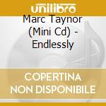 ENDLESSLY cd musicale di TAYNOR MARC