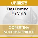 Fats Domino - Ep Vol.5 cd musicale di FATS DOMINO