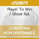 PLAYIN' TO WIN / GHOST RID. cd musicale di OUTLAWS