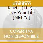 LIVE YOUR LIFE cd musicale di KINETIC