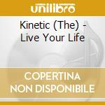 The Kinetic - Live Your Life cd musicale di KINETIC