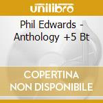 Phil Edwards - Anthology +5 Bt cd musicale di EDWARDS PHIL