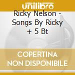 Ricky Nelson - Songs By Ricky + 5 Bt cd musicale di NELSON RICKY