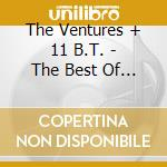 The Ventures + 11 B.T. - The Best Of... cd musicale di The ventures + 11 b.