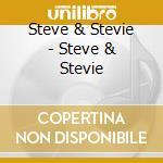 Steve & Stevie - Steve & Stevie cd musicale di STEVE & STEVIE
