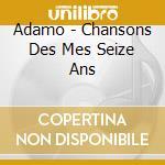 Adamo - Chansons Des Mes Seize Ans cd musicale di Adamo