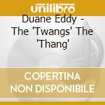 Duane Eddy + B.T. - The 'Twangs' The 'Thang' cd musicale di Duane eddy + b.t.