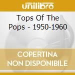 Tops Of The Pops - 1950-1960 cd musicale di V.a. tops of the pop