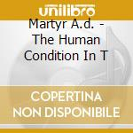 Martyr A.d. - The Human Condition In T cd musicale di A.d. Martyr