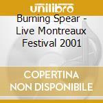 Burning Spear - Live Montreaux Festival 2001 cd musicale di BURNING SPEAR