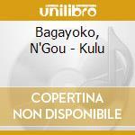 Bagayoko, N'Gou - Kulu cd musicale di BAGAYOKO N'GOU