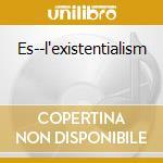 Es--l'existentialism cd musicale