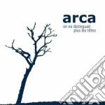 ON NE DISTINGUAIT PLUS LES TETES          cd musicale di ARCA