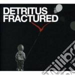 Detritus - Fractured cd musicale di DETRITUS