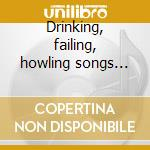 Drinking, failing, howling songs boxcd cd musicale di Matt songs Elliott