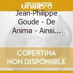 DE ANIMA/AINSI DE NOUS                    cd musicale di Jean-philippe Goude