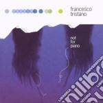 Tristano Franceso - Not For Piano cd musicale di FRANCESO TRISTANO