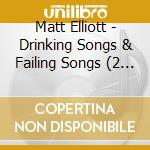 DRINKING SONGS & FALING SONGS cd musicale di Matt Elliott