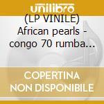 (LP VINILE) African pearls - congo 70 rumba rock lp vinile di Artisti Vari