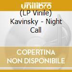 (LP VINILE) NIGHTCALL                                 lp vinile di KAVINSKY