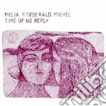 Misja Fitzgerald Michel - Time Of No Reply cd musicale di Fitzgerald-mic Misja