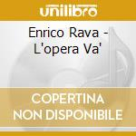 RAVA L'OPERA VA cd musicale di ENRICO RAVA