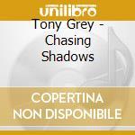 Tony Grey - Chasing Shadows cd musicale di Tony Grey