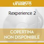Rexperience 2 cd musicale di Artisti Vari