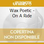 Wax Poetic - On A Ride cd musicale di Poetic Wax