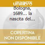 Bologna, 1689... la nascita del violonce cd musicale di Domenico Gabrielli