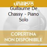 Guillaume De Chassy - Piano Solo cd musicale di DE CHASSY GUILLAUME