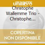 Christophe Wallemme Trio - Christophe Wallemme Trio cd musicale di WALLEMME CRISTOPHE
