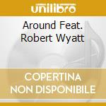 AROUND FEAT. ROBERT WYATT                 cd musicale di ORCHESTRE NAT.DE JAZ
