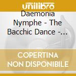 BACCHIC DANCE OF THE NYMPHS-TYRVASIA      cd musicale di Nymphe Daemonia