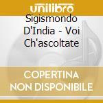 Sigismondo D'India - Voi Ch'ascoltate cd musicale