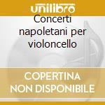 Concerti napoletani per violoncello cd musicale