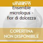 Ensemble micrologus - fior di dolcezza cd musicale