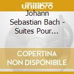 Bach J.s. - Suites Pour Violoncelle cd musicale