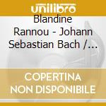 Blandine Rannou - J.S.Bach / English & French Su cd musicale