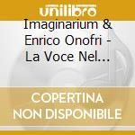 Imaginarium & Enrico Onofri - La Voce Nel Violino cd musicale