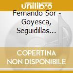 Sor,fernando - Goyesca, Seguidillas Boleras cd musicale di Fernando Sor