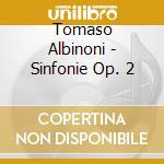 Albinoni,tomaso - Sinfonie Op. 2 cd musicale di Albinoni