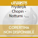 Chopin,fryderyk - Notturni cd musicale di Chopin
