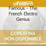 Famous - The French Electro Genius cd musicale di ARTISTI VARI
