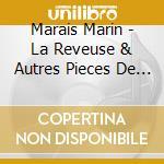 Marais Marin - La Reveuse & Autres Pieces De Viole cd musicale di Marin Marais