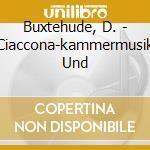Buxtehude, D. - Ciaccona-kammermusik Und cd musicale di Dietrich Buxtehude
