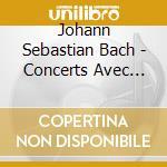 Bach,johann Sebastian - Concerts Avec Plusieurs Instru cd musicale