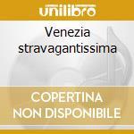 Venezia stravagantissima cd musicale di Artisti Vari