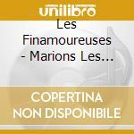 Les Finamoureuses - Marions Les Roses: Chansons An cd musicale di Artisti Vari